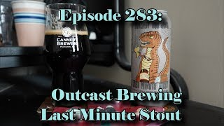 Booze Reviews - Ep. 283 - Outcast Brewing - Last Minute Stout