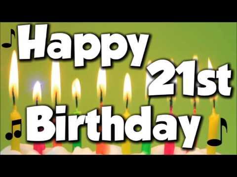 Happy 21st Birthday! Happy Birthday To You!  Song