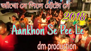 aankhon se pee le dj dm production 2018 compitisen ledis dence mix susovan mix