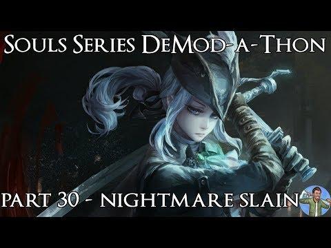 Souls Series DeMod-a-Thon: Part 30 - Nightmare Slain