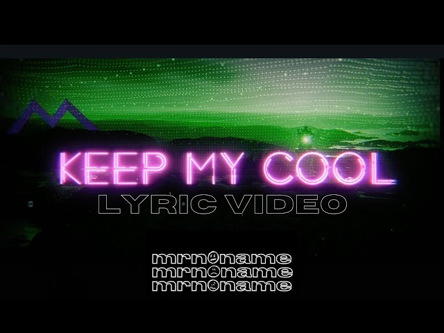 mrnoname - Keep My Cool (Lyric Video)