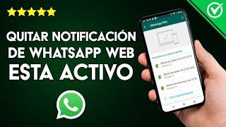 Cómo Quitar la Notificación de 'WhatsApp Web está Actualmente Activo'