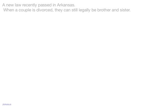 Jokes - A new law recently pA**ed in Arkansas.  When a couple is divorced, they can still legally be