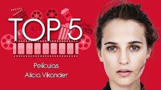 Top 5: Cinco Mejores Películas de Alicia Vikander