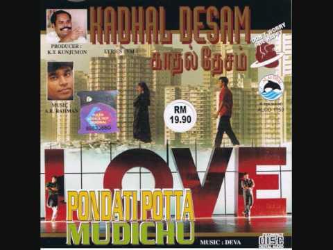 KADHAL DESAM -6SONGS  PONDATI POTTA MUDICHU -5 SONGS