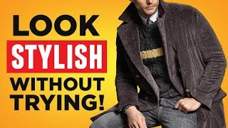 7 Tips To Look Stylish Without Trying Too Hard (Master Sprezzatura & Look Amazing With No Effort)