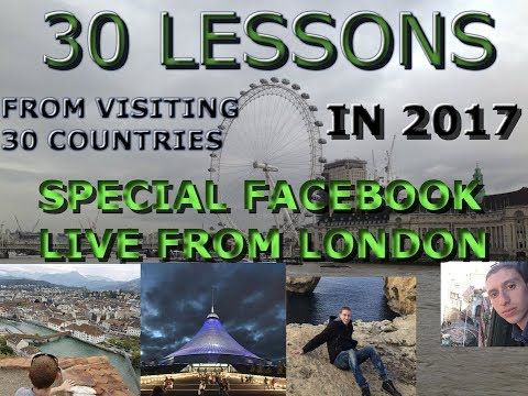 30 Lessons From Visiting 30 Countries In 2017: Facebook Live From London