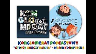 """Bogusia Szewczyk z """"Konglomeratu Podcastowego"""" i """"Stefek Burczymucha"""" Marii Konopnickiej."""