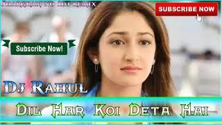 Dil Har Koi Deta Hai (Mix by Dj Rahul )