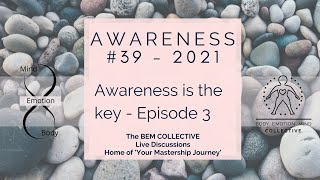 #39 AWARENESS - Awareness is the key... Episode 3 by The BEM Collective