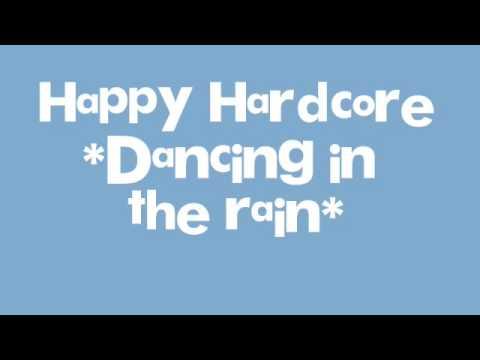 Happy Hardcore *Dancing in the rain*