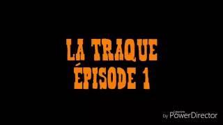 LA TRAQUE EPISODE 1