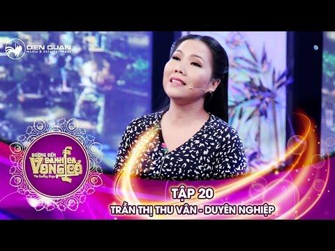 Đường tới danh ca vọng cổ | tập 20: Trần Thị Thu Vân - Duyên nghiệp