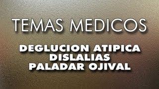 DEGLUCION ATIPICA DISLALIAS PALADAR OJIV...