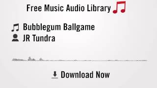 Bubblegum Ballgame - JR Tundra (YouTube Royalty-free Music Download)