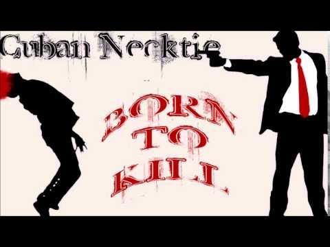 Cuban Necktie - Born To Kill