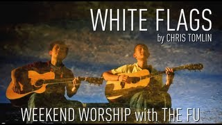 Weekend Worship - White Flag (Chris Tomlin Cover)