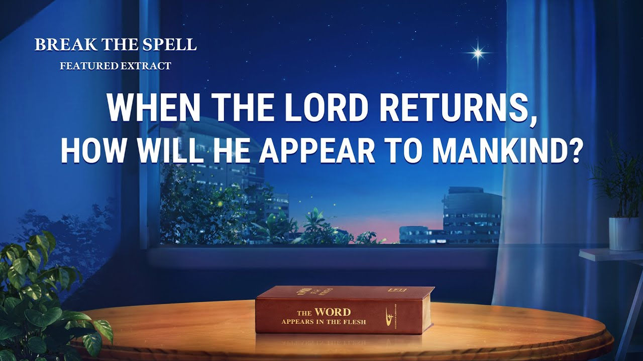 """Gospel Movie Extract 2 From """"Break the Spell"""": When the Lord Returns, How Will He Appear to Mankind?"""