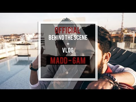 MADD - 6 AM (Official Behind the scene + Vlog )