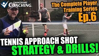 Tennis Approach Shot Strategy and Drills: Complete Tennis Player Training Episode 6