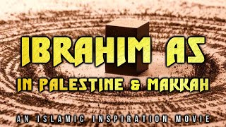 [BE017] Khalilullah Part 4 I Ibrahim AS In Palestine & Makkah - The Story Of Ismail AS & Ishaq AS