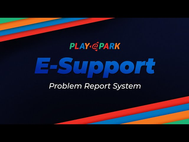 PlayPark E-Support Problem Report System - How To Use, Guidelines and Reminders
