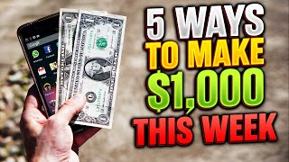5 Ways to Make $1000 This Week Online