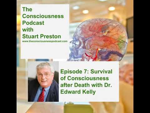 Episode 7: Survival of Consciousness after Death with Dr. Edward Kelly
