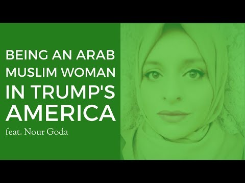 Being an Arab Muslim Woman in Trump's America feat. Nour Goda of the Between Arabs Project)