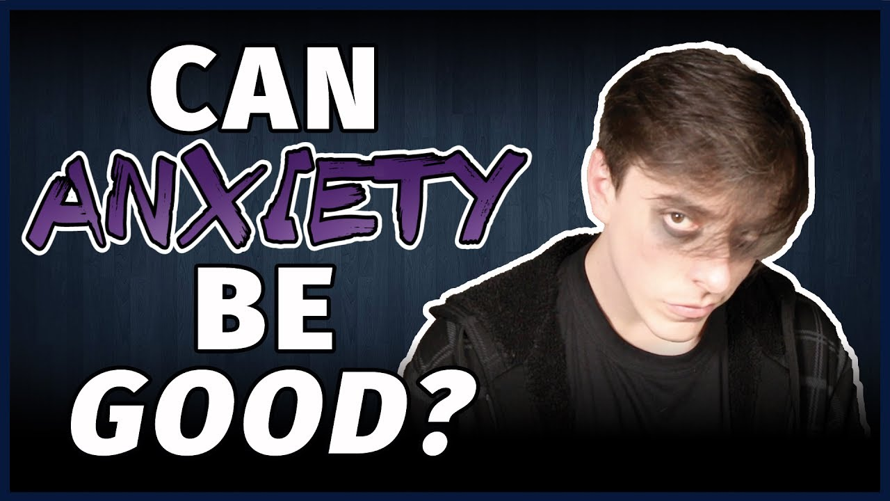 ACCEPTING ANXIETY Part 2/2: Can Anxiety Be Good ...