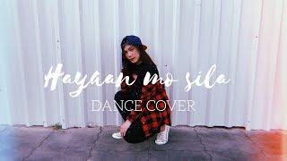 HAYAAN MO SILA (DANCE COVER) | Francheska Garchitorena