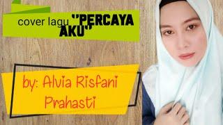 Lirik lagu PERCAYA AKU | cover by ALVIA RISFANI PRAHASTI