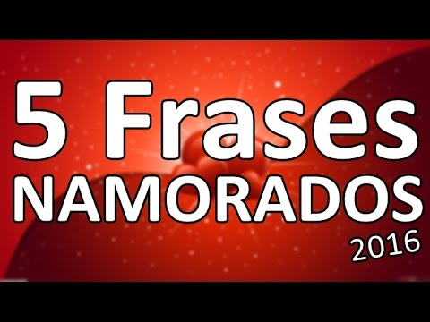 5 Frases Do Dia Dos Namorados 2016 Youtube