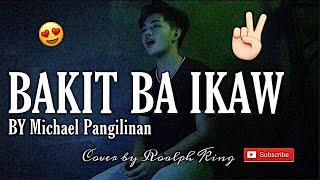 Bakit ba Ikaw by Michael Pangilinan | Roalph King ( Daw Kunware)