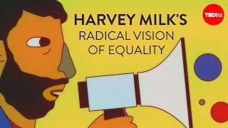 Harvey Milk's radical vision of equality - Lillian Faderman