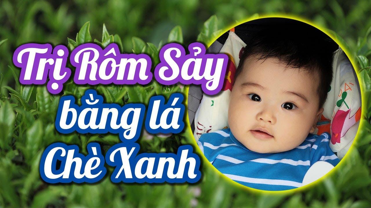 Cách chữa Rôm Sảy cho bé bằng Lá Chè Xanh – Cách Trị Rôm Sảy dễ làm