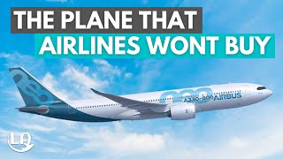 The Plane That AirĮines Won't Buy | Airbus A330neo (-800)