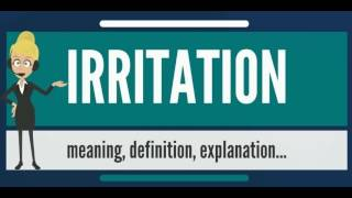 What is IRRITATION? What does IRRITATION mean? IRRITATION meaning, definition & explanation