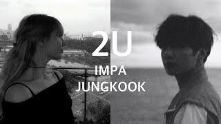 Download JUNGKOOK & IMPA - 2U (Duet Cover)