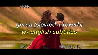 gerua (slowed + reverb) w/ eng subs   arijit singh & antara mitra