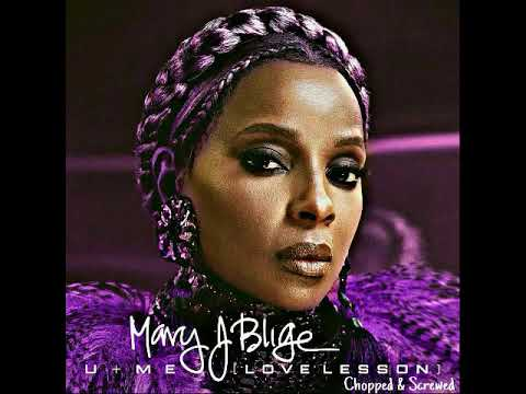 Mary J Blige - U + Me (Love Lesson)(Chopped & Screwed)