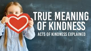 True Meaning of Kindness - Acts of Kindness Explained