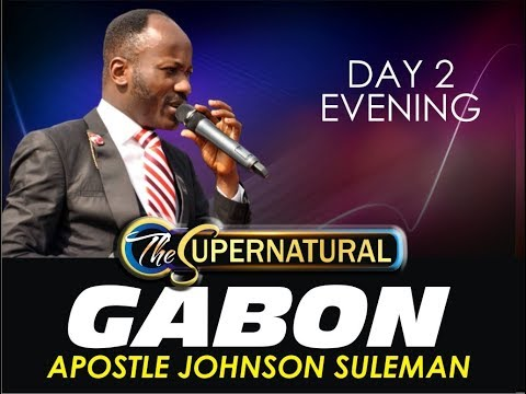 The Supernatural 2018, Libreville Gabon  Day 2 Evening with Apostle Johnson Suleman