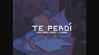 Lautaro López x Nissa - Te Perdí