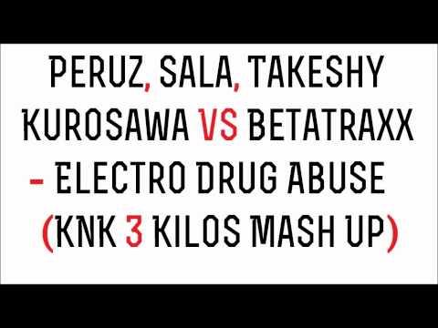 Peruz, Sala, Takeshy Kurosawa VS Betatraxx - Electro Drug Abuse (KNK 3 Kilos Mash Up)