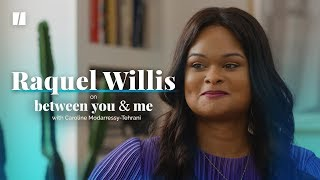 Out Magazine's Raquel Willis On Activism And Journalism | Between You & Me