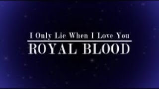 Royal Blood - I Only Lie When I Love You (Lyric Video)