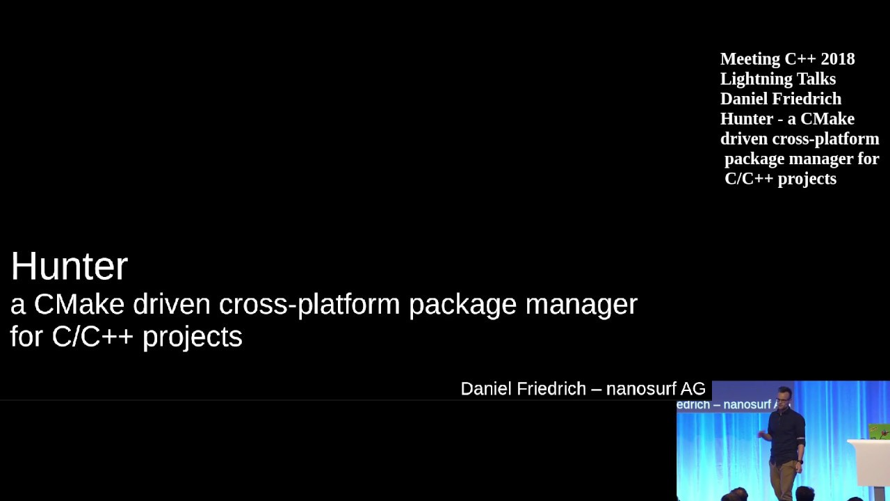 Hunter, a CMake driven package manager for C/C++ projects - Daniel  Friedrich - Lightning Talks