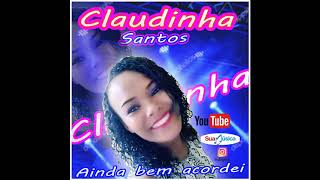 Gambar cover Claudinha Santos Ainda bem acordei