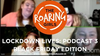 The Roaring Girls | Lockdown Lives, Black Friday Edition - 2020
